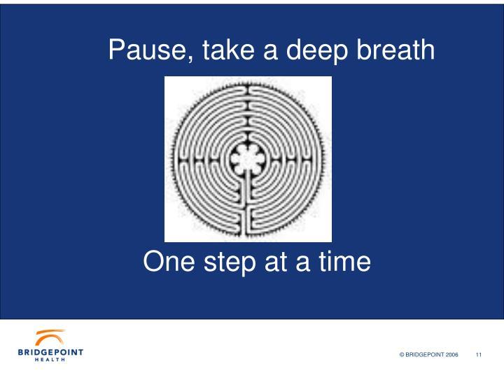 Pause, take a deep breath