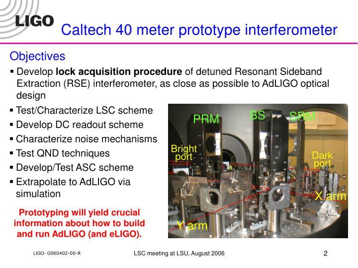 Caltech 40 meter prototype interferometer
