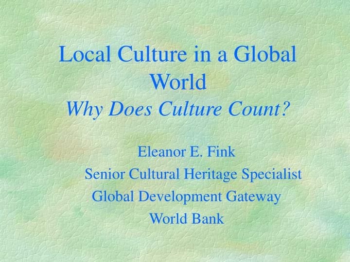 local culture in a global world why does culture count n.