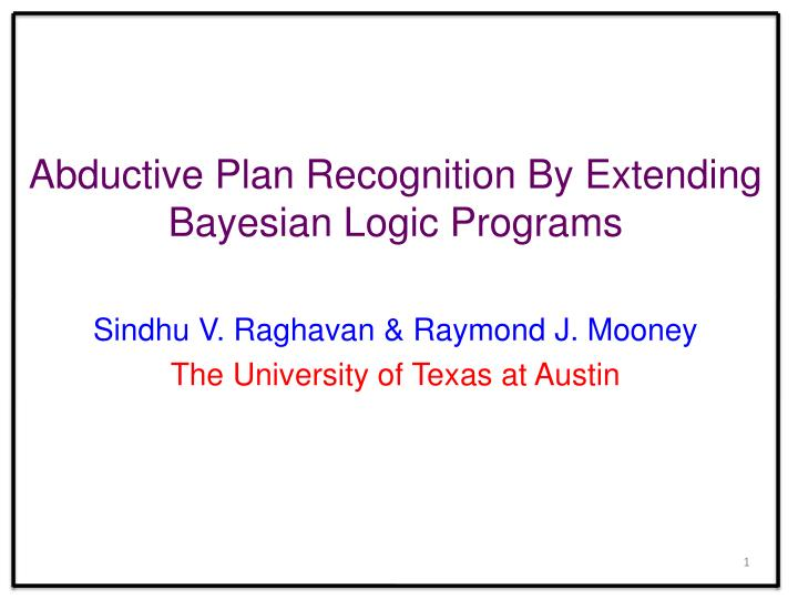abductive plan recognition by extending bayesian logic programs n.