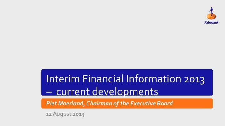 Interim Financial Information 2013 –  current developments