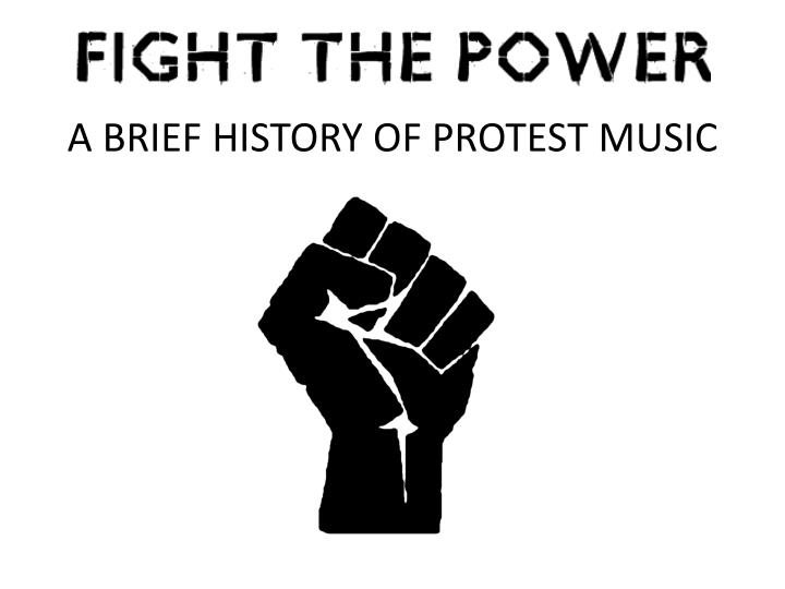 a brief history of protest music n.