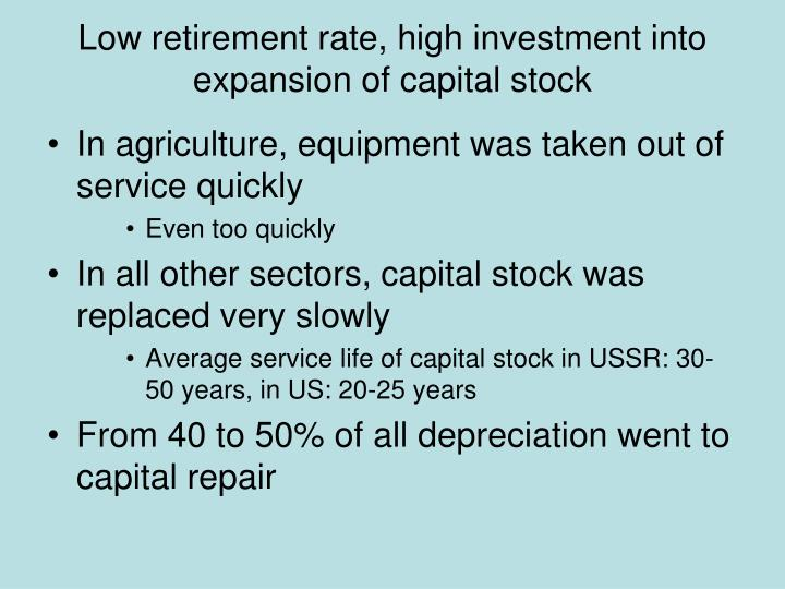 Low retirement rate, high investment into expansion of capital stock