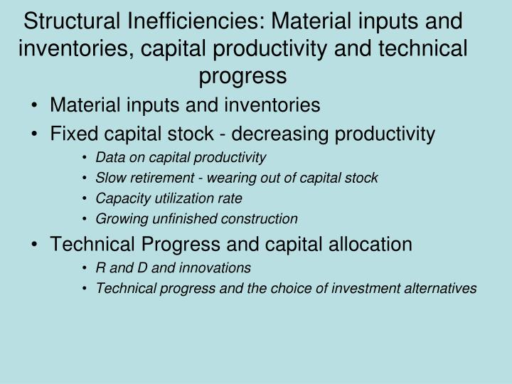 Structural Inefficiencies: Material inputs and inventories, capital productivity and technical progress