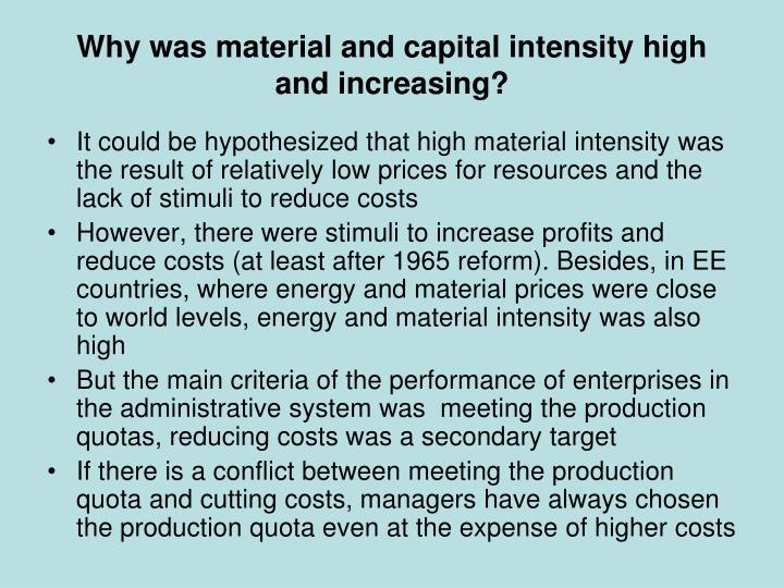Why was material and capital intensity high and increasing?