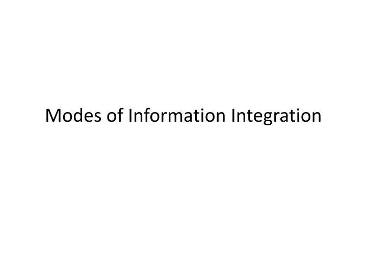 Modes of Information Integration
