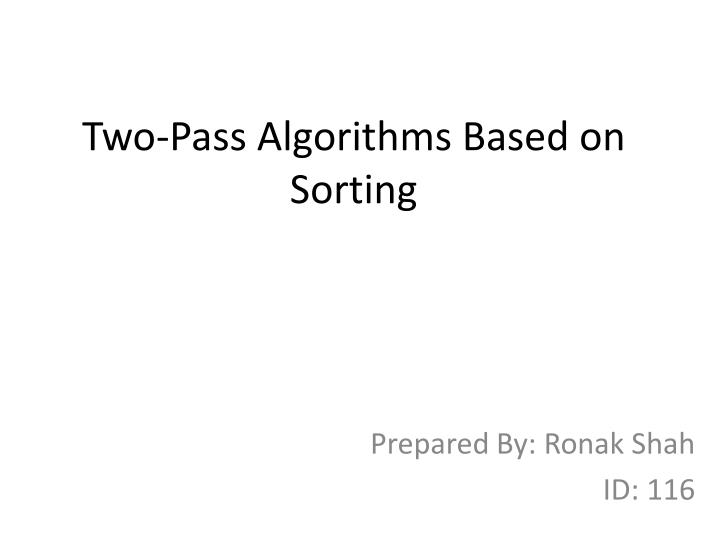 Two-Pass Algorithms Based on Sorting