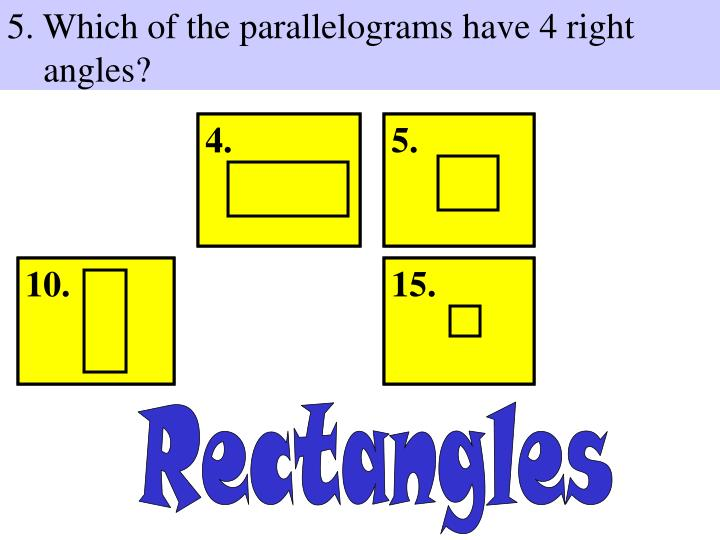 5. Which of the parallelograms have 4 right angles?