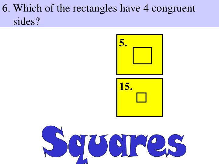 6. Which of the rectangles have 4 congruent sides?