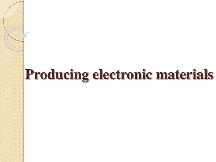 producing electronic materials n.