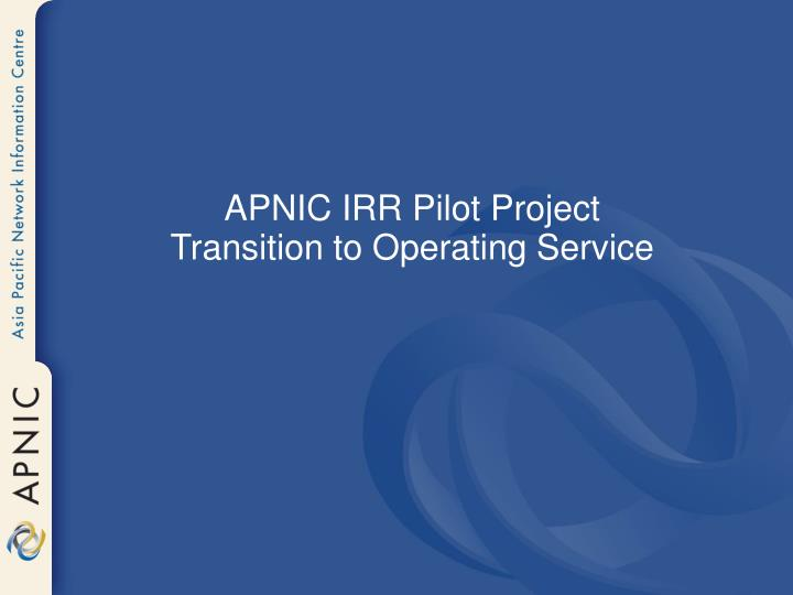 Apnic irr pilot project transition to operating service