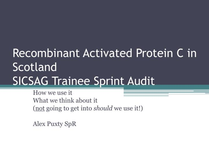 recombinant activated protein c in scotland sicsag trainee sprint audit n.