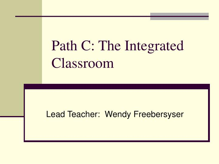 Path c the integrated classroom