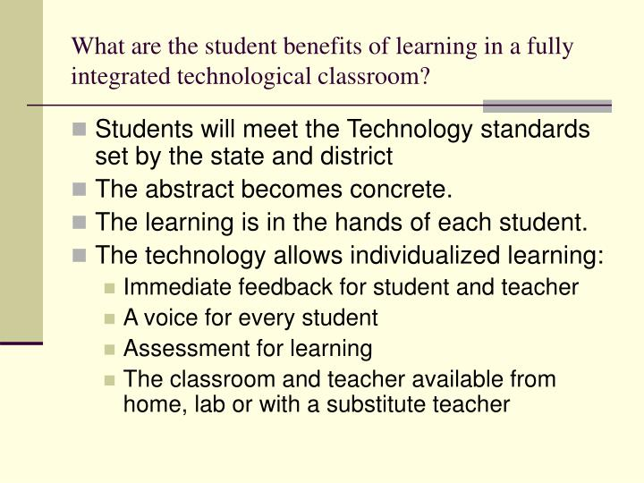 What are the student benefits of learning in a fully integrated technological classroom?