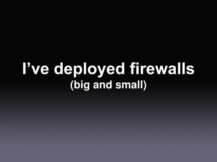I've deployed firewalls