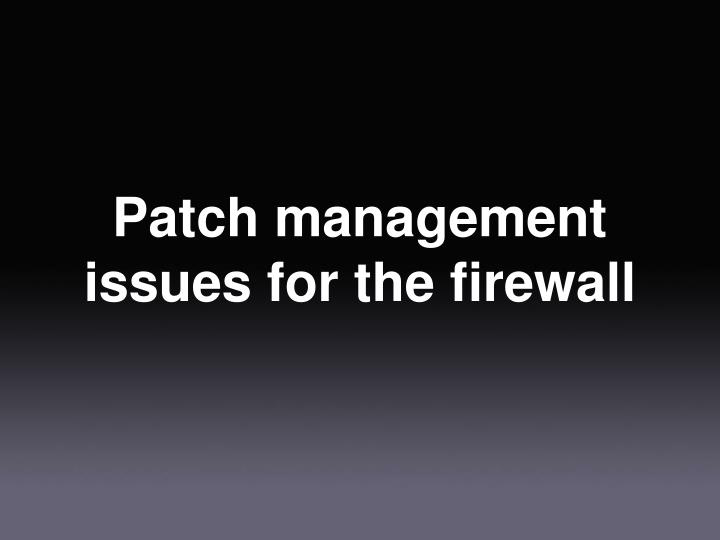 Patch management issues for the firewall