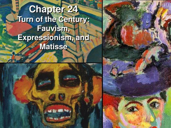 chapter 24 turn of the century fauvism expressionism and matisse n.