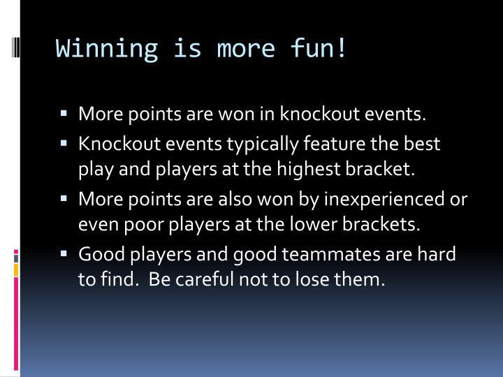 Winning is more fun!