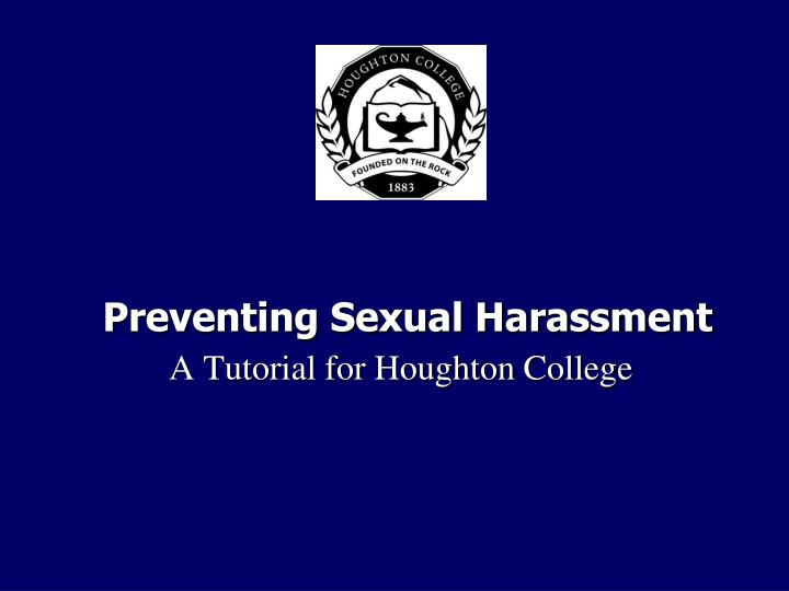sexual harassment tutorial They can do this by establishing an effective complaint or grievance process, providing anti-harassment training to their managers and employees, and taking immediate.