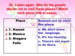 2b listen again why do the people decide not to visit these places match each place with a reason