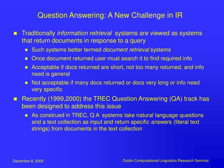 Question answering a new challenge in ir