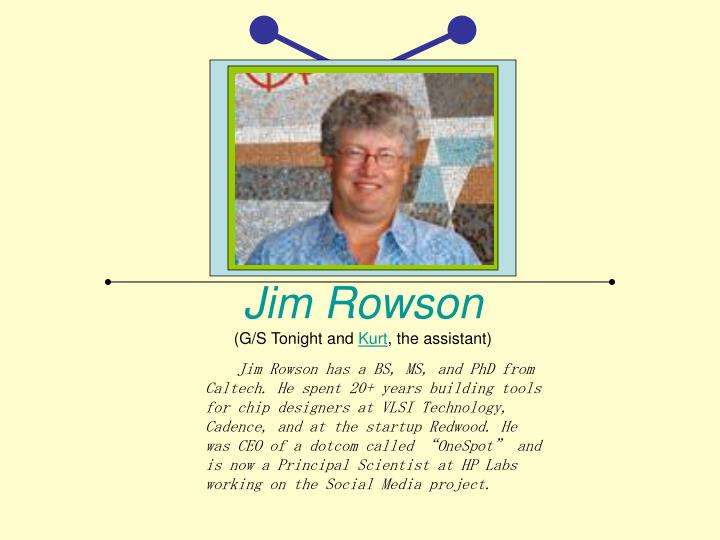 Jim rowson g s tonight and kurt the assistant