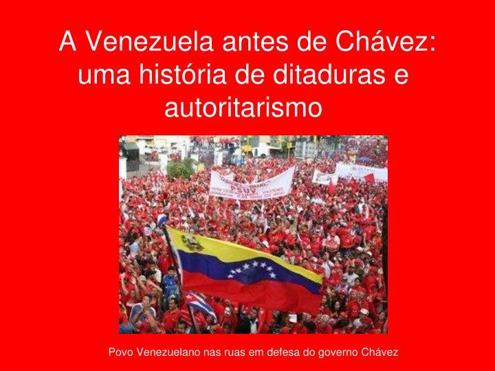 A venezuela antes de ch vez uma hist ria de ditaduras e autoritarismo
