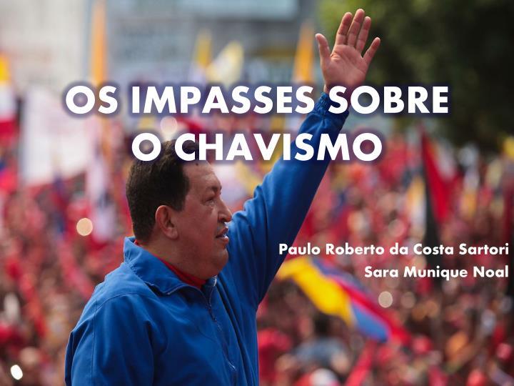 OS IMPASSES SOBRE O CHAVISMO