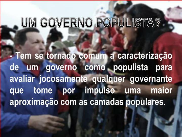 UM GOVERNO POPULISTA?