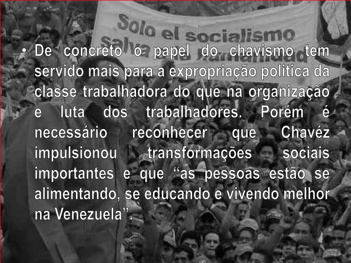 De concreto o papel do chavismo tem servido mais para a expropriação politica da classe trabalhadora do que na organização e luta dos trabalhadores. Porém é necessário reconhecer que