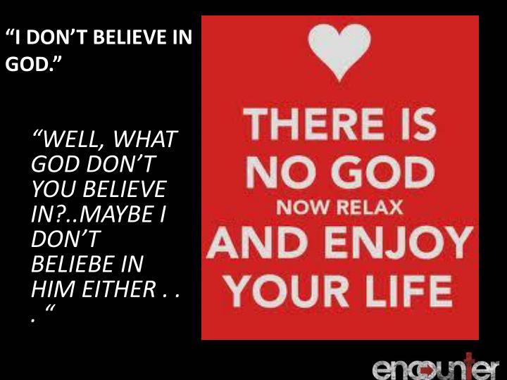 """""""I DON'T BELIEVE IN GOD."""""""