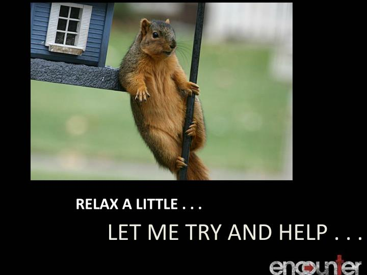 RELAX A LITTLE . . .