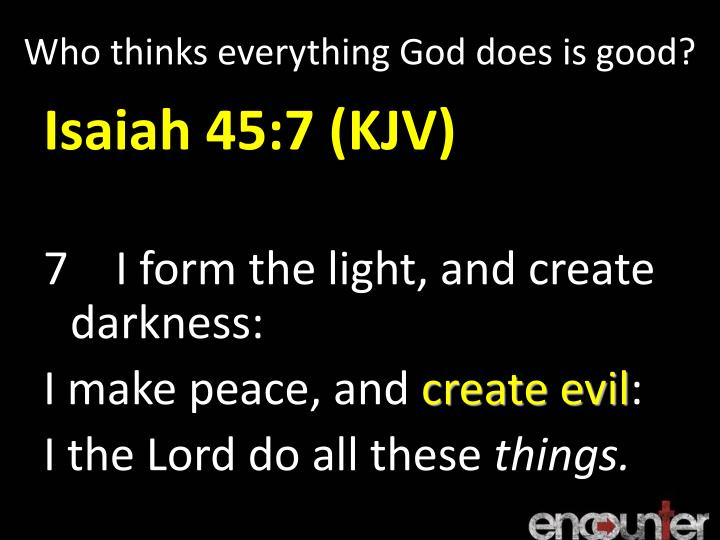 Who thinks everything God does is good?
