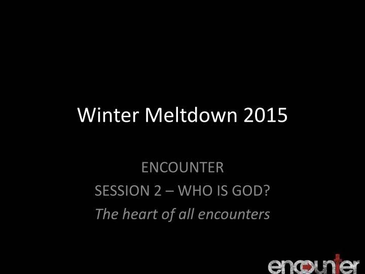 Winter meltdown 2015