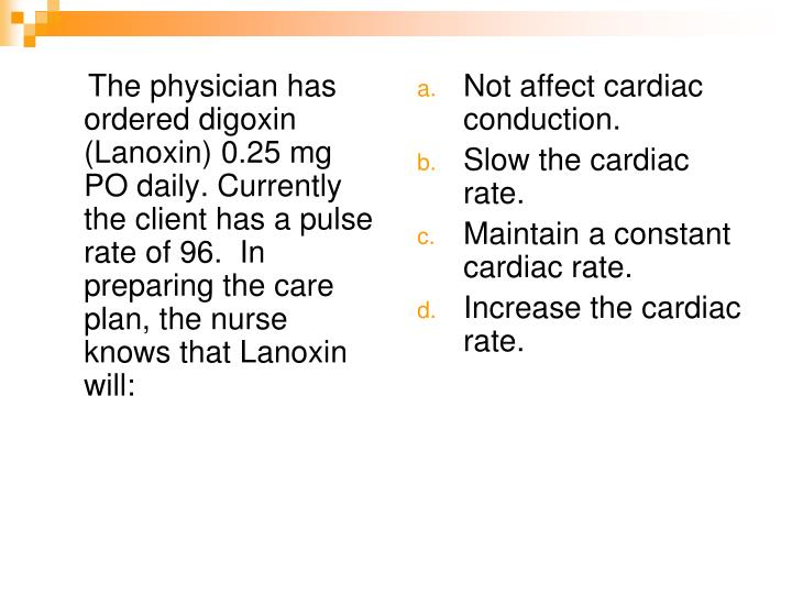 The physician has ordered digoxin (Lanoxin) 0.25 mg PO daily. Currently the client has a pulse rate of 96.  In preparing the care plan, the nurse knows that Lanoxin will: