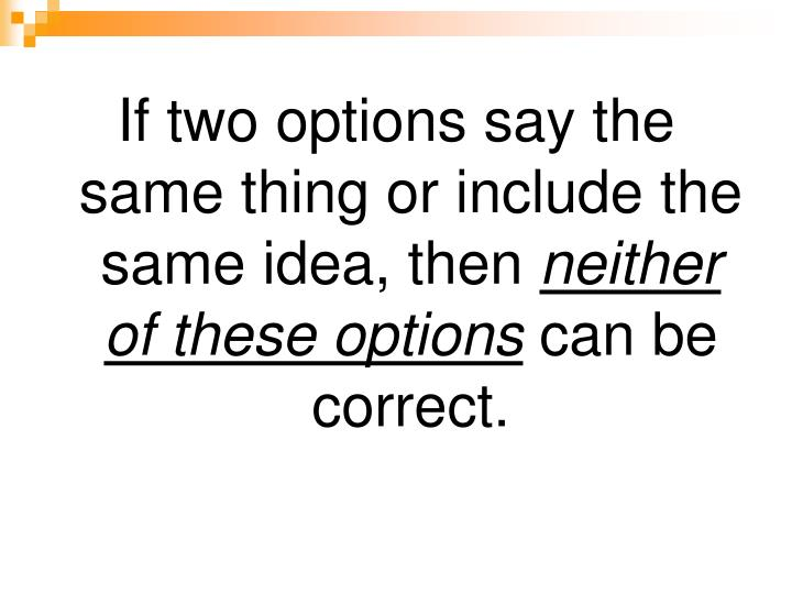 If two options say the same thing or include the same idea, then