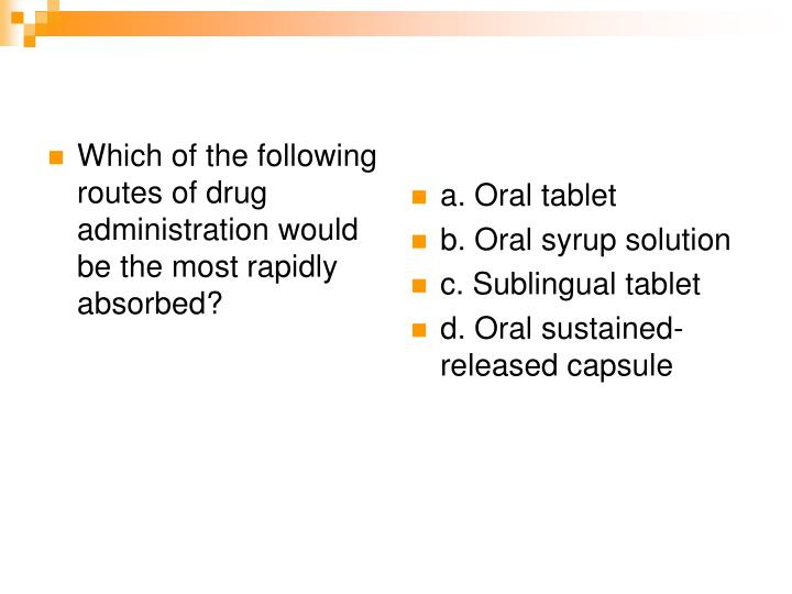 Which of the following routes of drug administration would be the most rapidly absorbed?