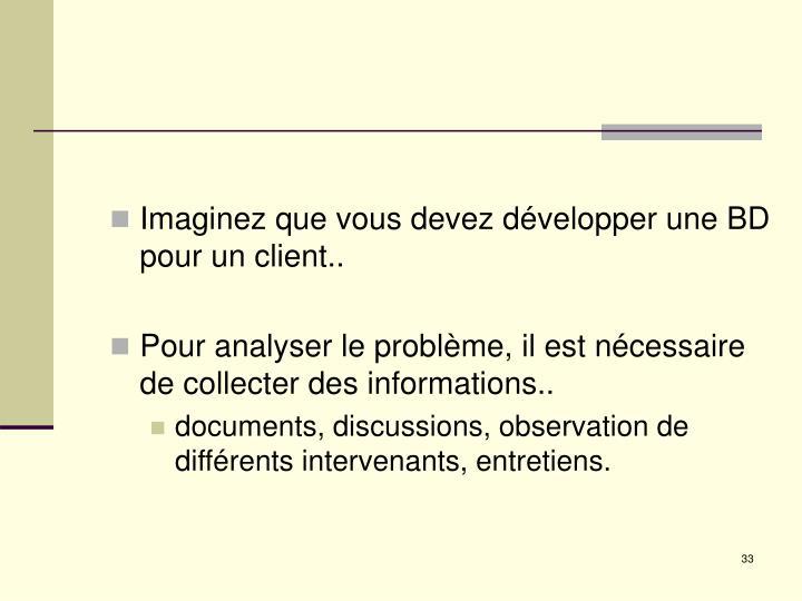 Imaginez que vous devez développer une BD pour un client..