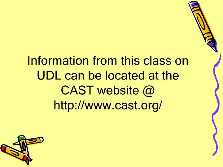 Information from this class on UDL can be located at the CAST website @