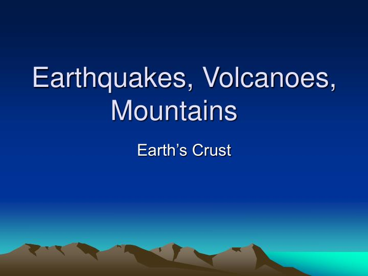 Ppt earthquakes volcanoes mountains powerpoint presentation earthquakes volcanoes mountains toneelgroepblik Gallery
