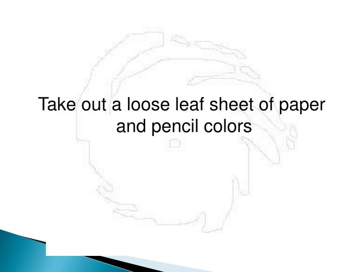 Take out a loose leaf sheet of paper