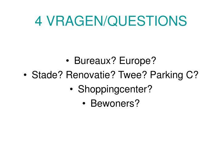 4 VRAGEN/QUESTIONS