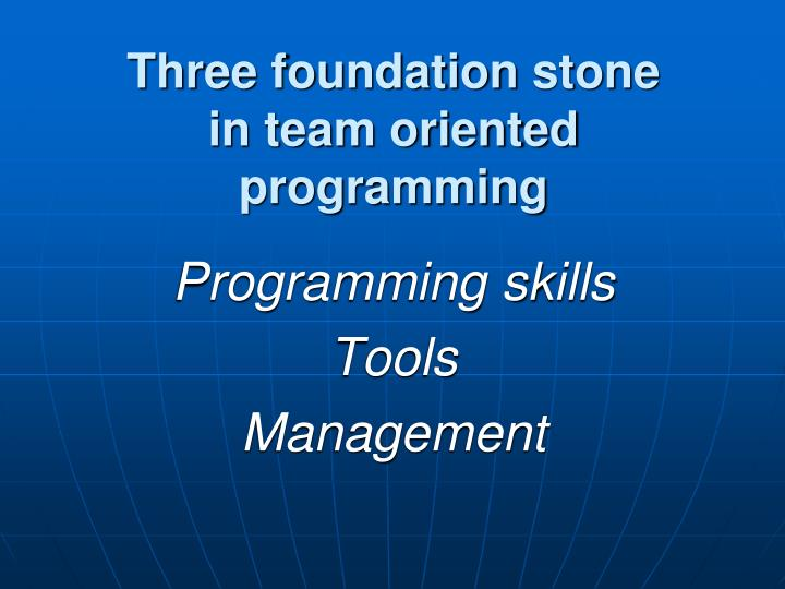 Three foundation stone in team oriented programming