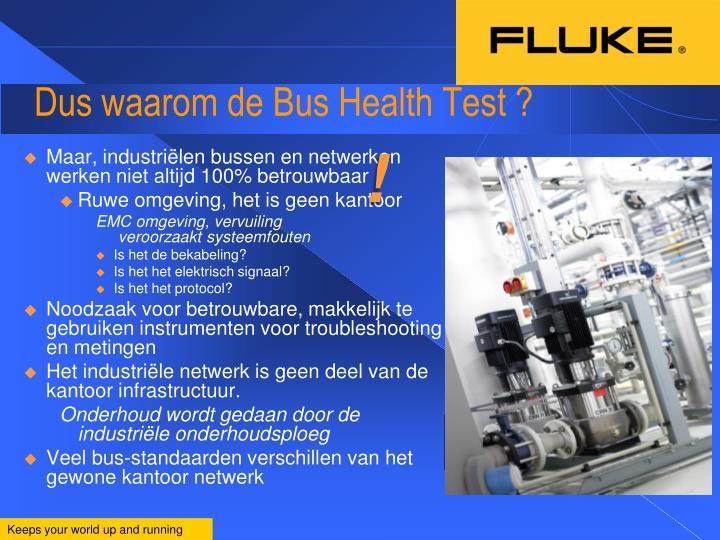 Dus waarom de Bus Health Test ?