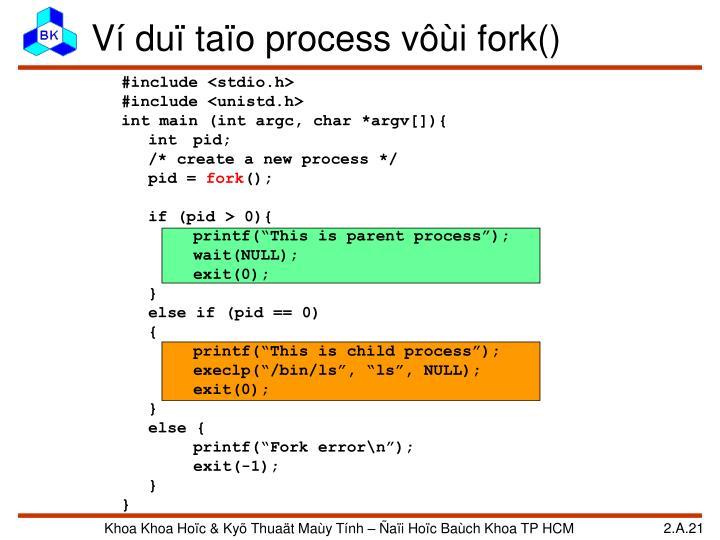 Ví duï taïo process vôùi fork()