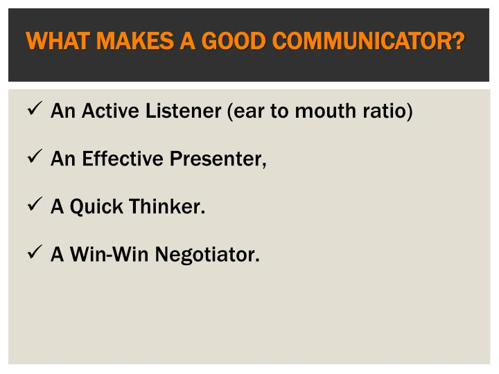 WHAT MAKES A GOOD COMMUNICATOR?