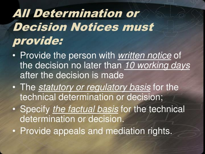 All Determination or Decision Notices must provide: