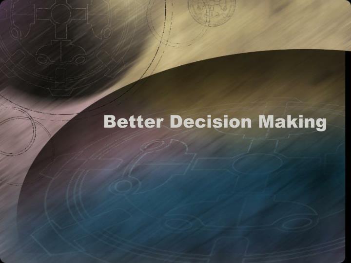Better decision making