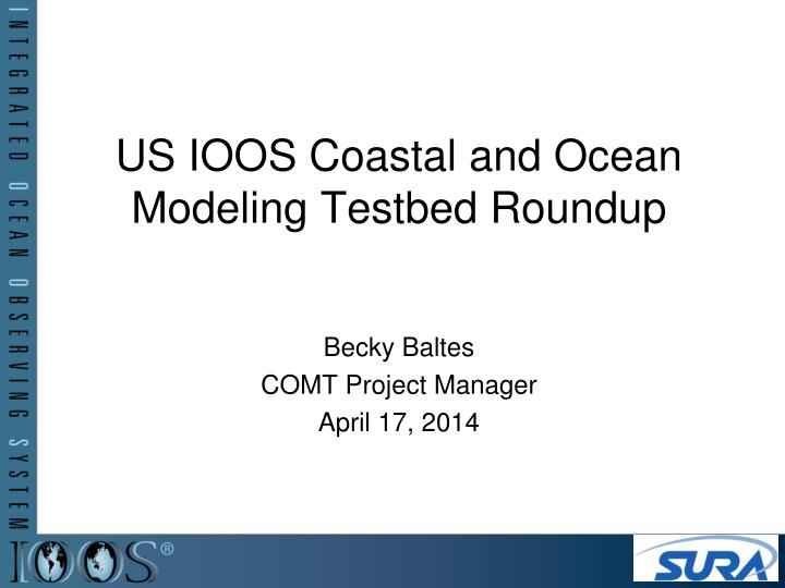 Us ioos coastal and ocean modeling testbed roundup