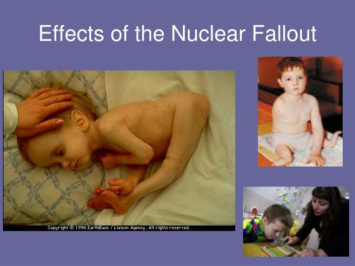 Effects of the Nuclear Fallout